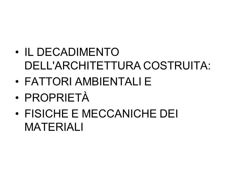 IL DECADIMENTO DELL'ARCHITETTURA COSTRUITA: FATTORI AMBIENTALI E PROPRIETÀ FISICHE E MECCANICHE DEI MATERIALI