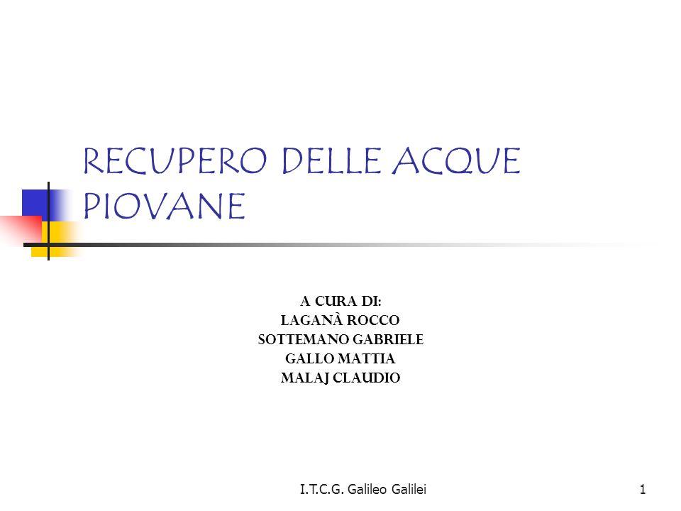 RECUPERO DELLE ACQUE PIOVANE A cura di: Laganà Rocco Sottemano Gabriele Gallo Mattia Malaj Claudio 1I.T.C.G. Galileo Galilei