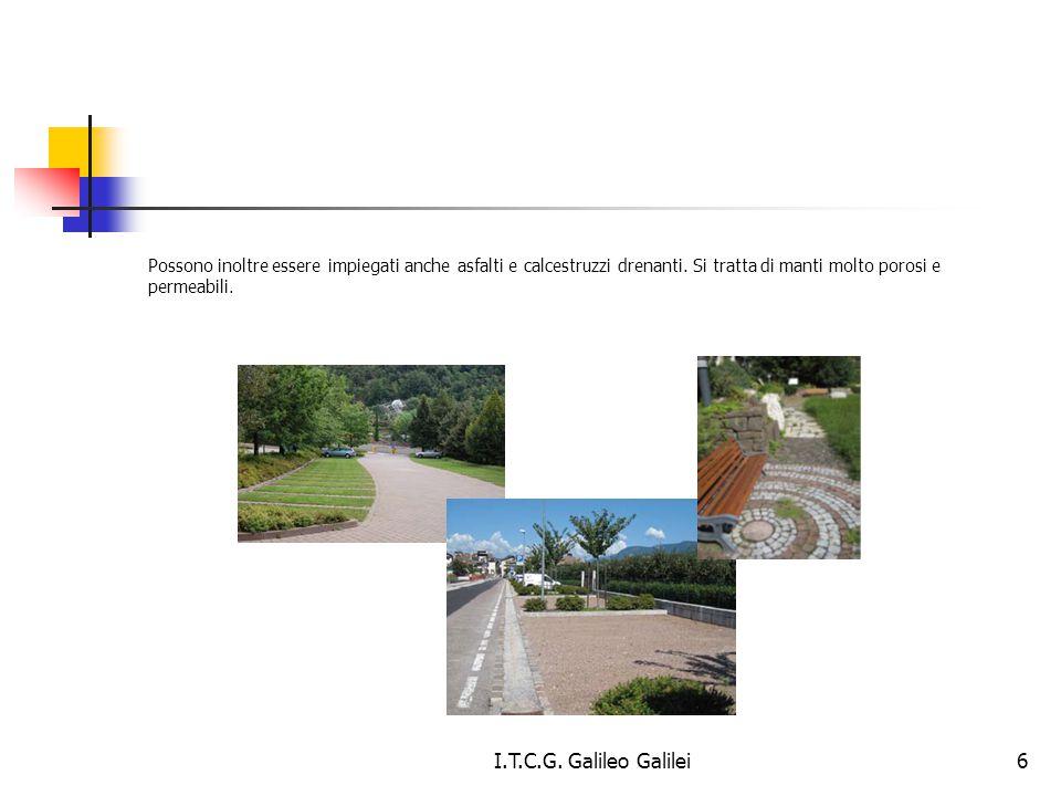 Possono inoltre essere impiegati anche asfalti e calcestruzzi drenanti. Si tratta di manti molto porosi e permeabili. 6I.T.C.G. Galileo Galilei