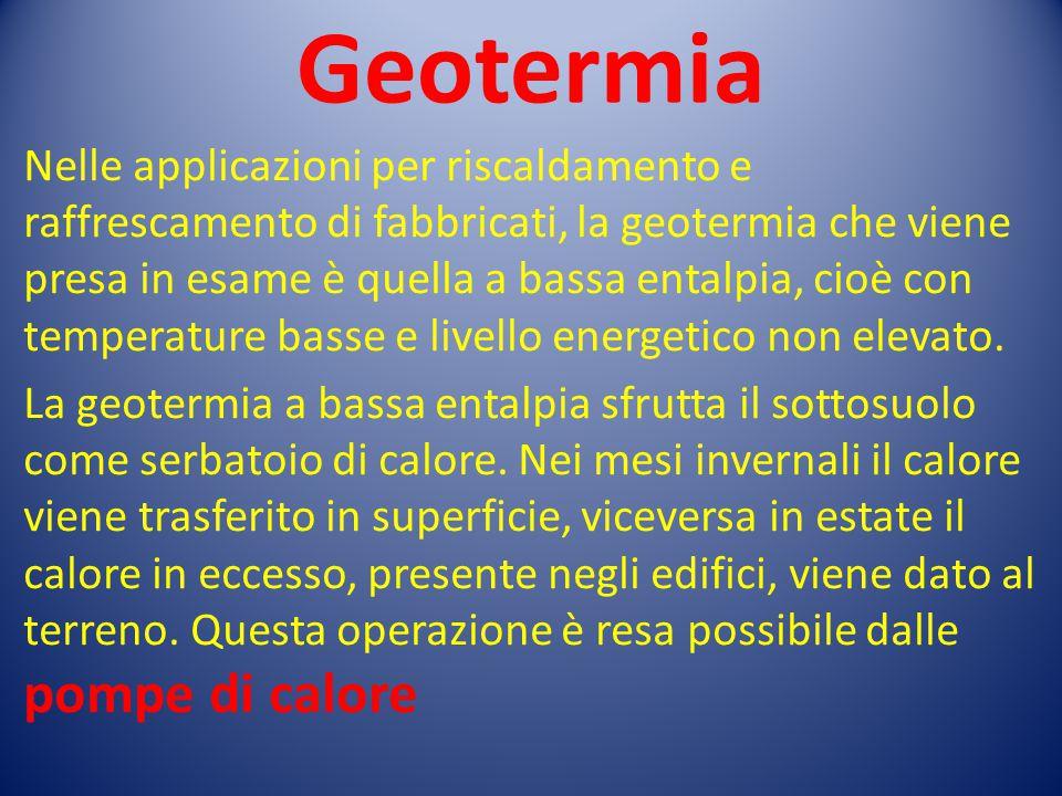 Geotermia Nelle applicazioni per riscaldamento e raffrescamento di fabbricati, la geotermia che viene presa in esame è quella a bassa entalpia, cioè c