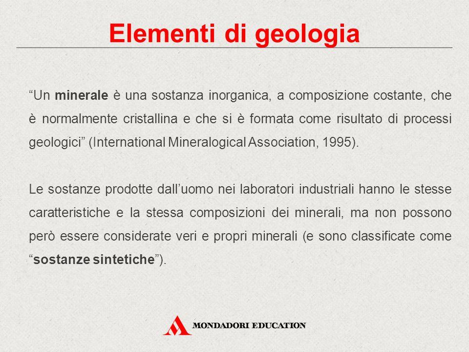 """Elementi di geologia """"Un minerale è una sostanza inorganica, a composizione costante, che è normalmente cristallina e che si è formata come risultato"""