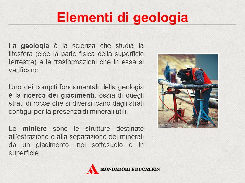 La geologia è la scienza che studia la litosfera (cioè la parte fisica della superficie terrestre) e le trasformazioni che in essa si verificano. Uno