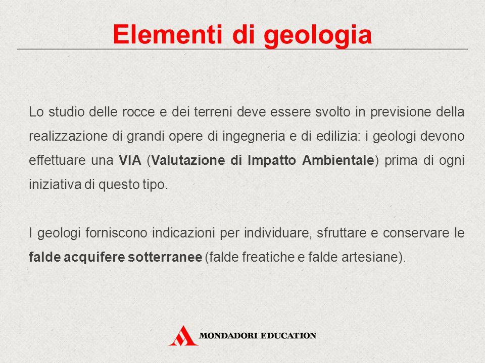 Lo studio delle rocce e dei terreni deve essere svolto in previsione della realizzazione di grandi opere di ingegneria e di edilizia: i geologi devono