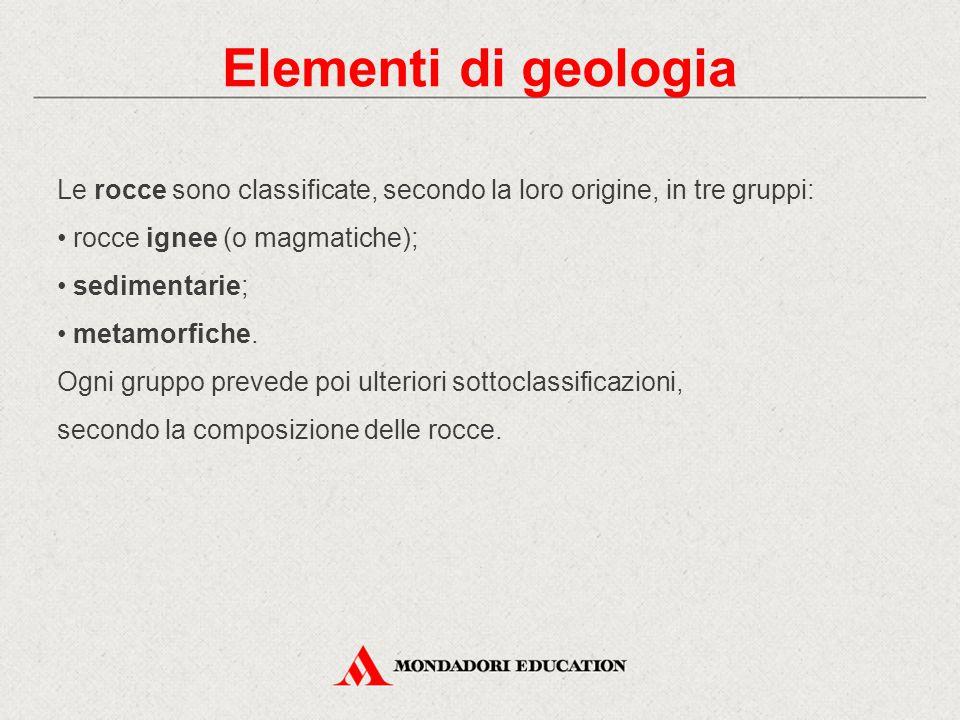 Le rocce sono classificate, secondo la loro origine, in tre gruppi: rocce ignee (o magmatiche); sedimentarie; metamorfiche. Ogni gruppo prevede poi ul