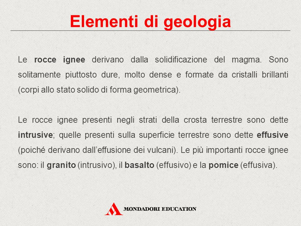 Le rocce ignee derivano dalla solidificazione del magma. Sono solitamente piuttosto dure, molto dense e formate da cristalli brillanti (corpi allo sta
