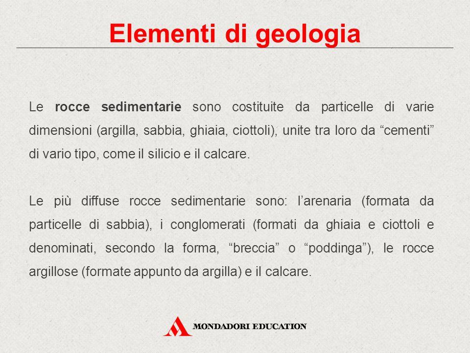 """Le rocce sedimentarie sono costituite da particelle di varie dimensioni (argilla, sabbia, ghiaia, ciottoli), unite tra loro da """"cementi"""" di vario tipo"""
