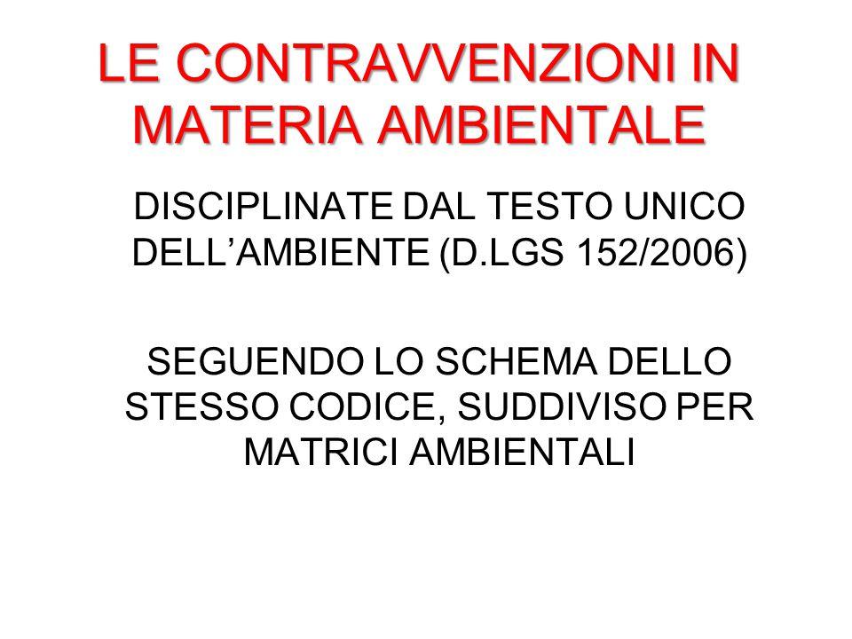 LE CONTRAVVENZIONI IN MATERIA AMBIENTALE DISCIPLINATE DAL TESTO UNICO DELL'AMBIENTE (D.LGS 152/2006) SEGUENDO LO SCHEMA DELLO STESSO CODICE, SUDDIVISO PER MATRICI AMBIENTALI
