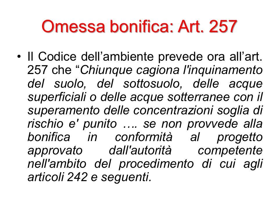 Omessa bonifica: Art. 257 Il Codice dell'ambiente prevede ora all'art.