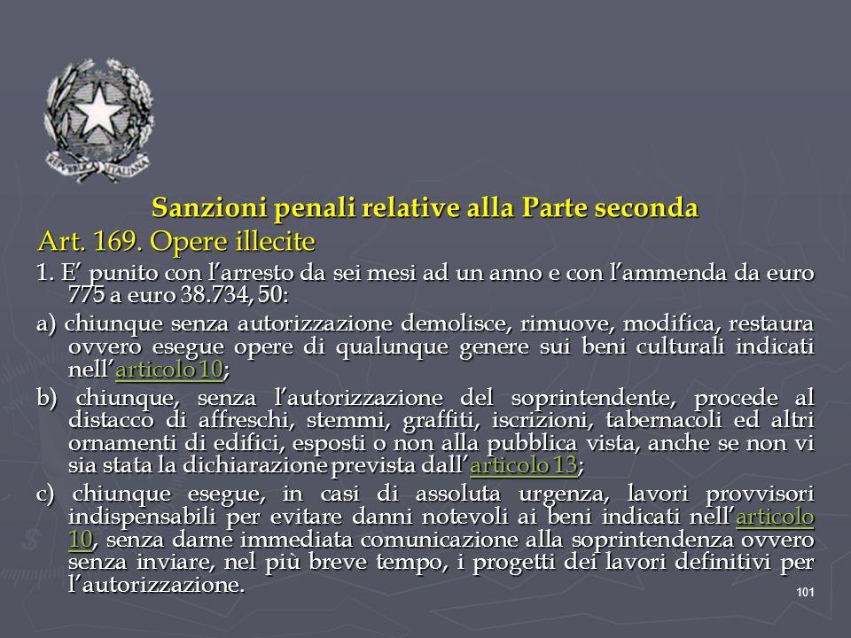 Sanzioni penali relative alla Parte seconda Art. 169. Opere illecite 1. E' punito con l'arresto da sei mesi ad un anno e con l'ammenda da euro 775 a e