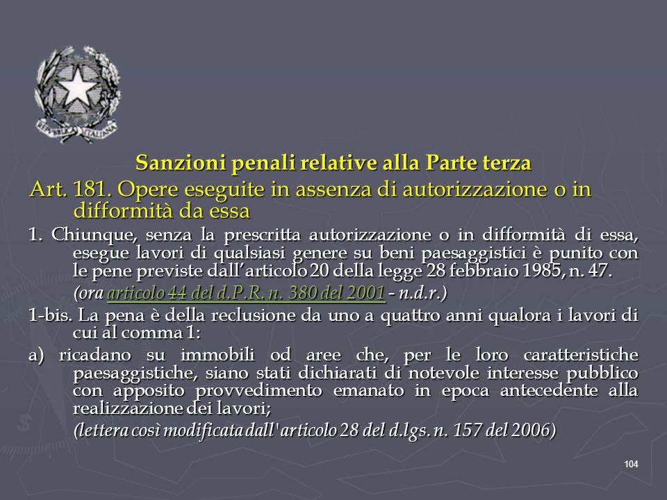 Sanzioni penali relative alla Parte terza Art. 181. Opere eseguite in assenza di autorizzazione o in difformità da essa 1. Chiunque, senza la prescrit
