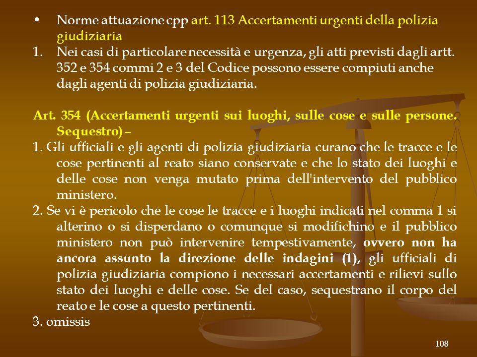 Norme attuazione cpp art. 113 Accertamenti urgenti della polizia giudiziaria 1.Nei casi di particolare necessità e urgenza, gli atti previsti dagli ar