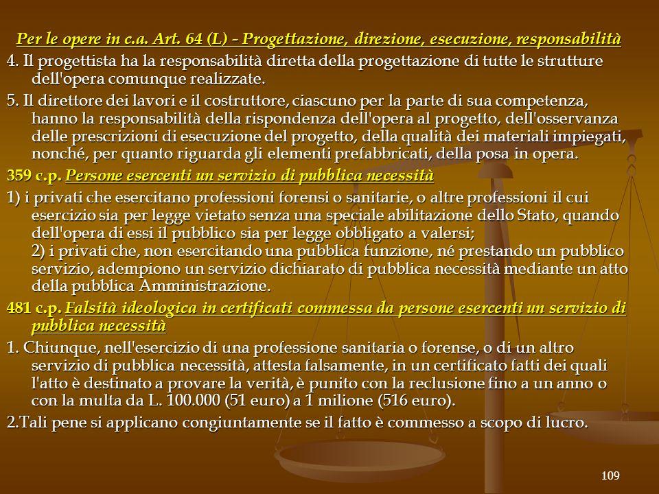 Per le opere in c.a. Art. 64 (L) - Progettazione, direzione, esecuzione, responsabilità 4. Il progettista ha la responsabilità diretta della progettaz