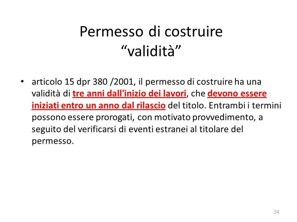 """Permesso di costruire """"validità"""" articolo 15 dpr 380 /2001, il permesso di costruire ha una validità di tre anni dall'inizio dei lavori, che devono es"""