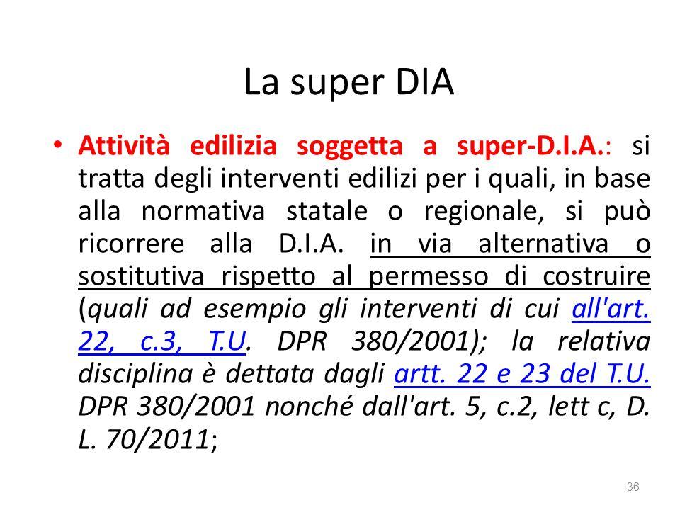 La super DIA Attività edilizia soggetta a super-D.I.A.: si tratta degli interventi edilizi per i quali, in base alla normativa statale o regionale, si