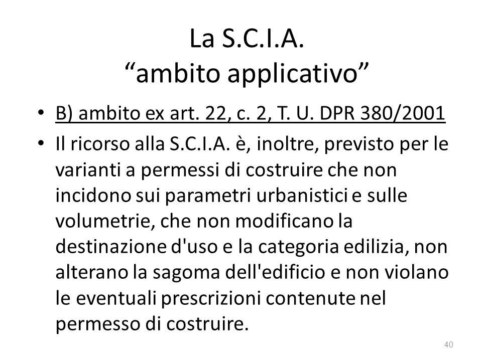 """La S.C.I.A. """"ambito applicativo"""" B) ambito ex art. 22, c. 2, T. U. DPR 380/2001 Il ricorso alla S.C.I.A. è, inoltre, previsto per le varianti a permes"""