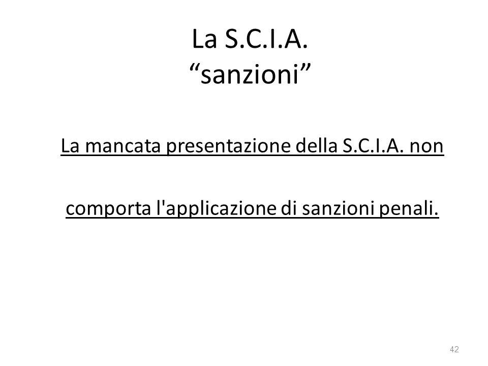 """La S.C.I.A. """"sanzioni"""" La mancata presentazione della S.C.I.A. non comporta l'applicazione di sanzioni penali. 42"""