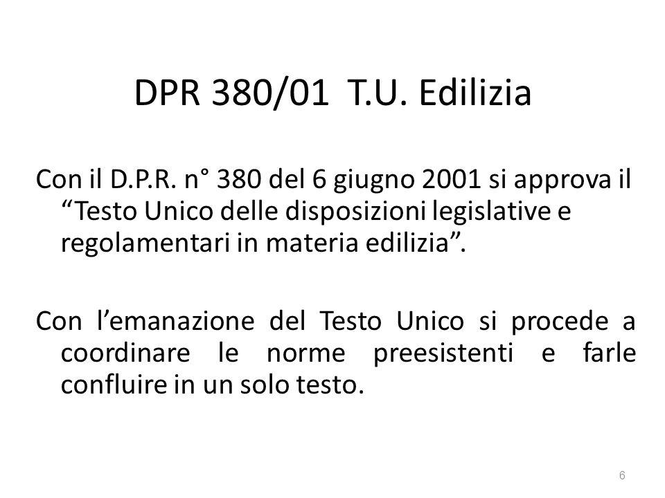 """DPR 380/01 T.U. Edilizia Con il D.P.R. n° 380 del 6 giugno 2001 si approva il """"Testo Unico delle disposizioni legislative e regolamentari in materia e"""