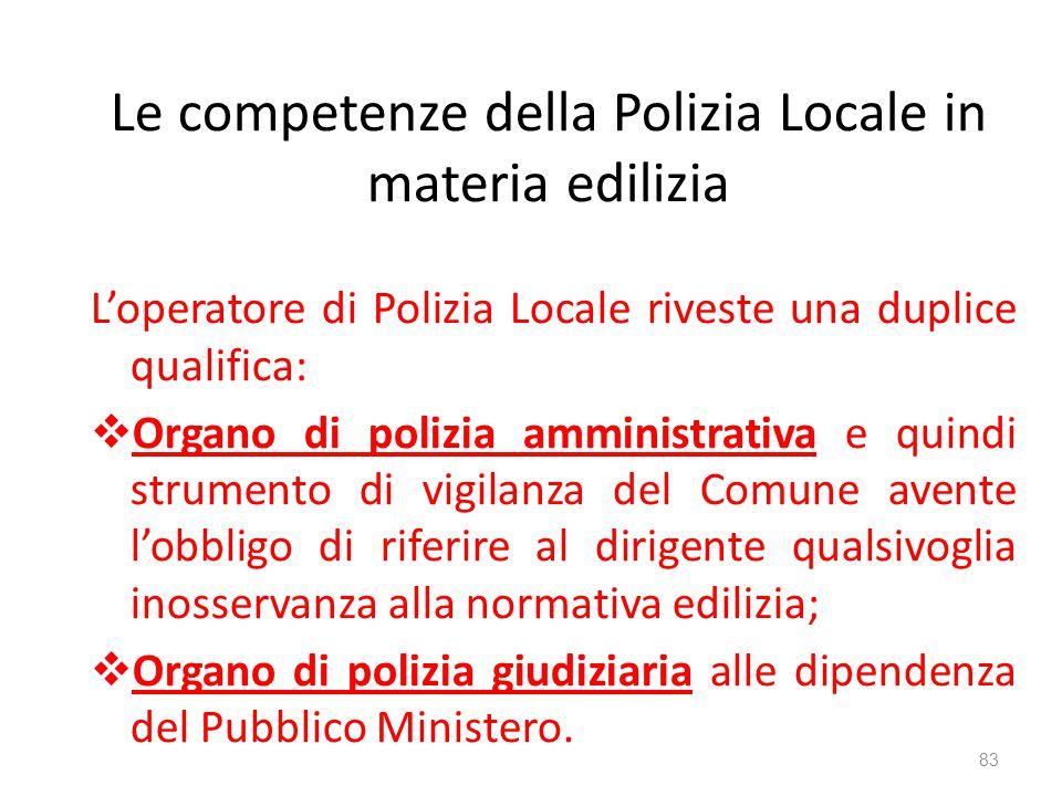 Le competenze della Polizia Locale in materia edilizia L'operatore di Polizia Locale riveste una duplice qualifica:  Organo di polizia amministrativa