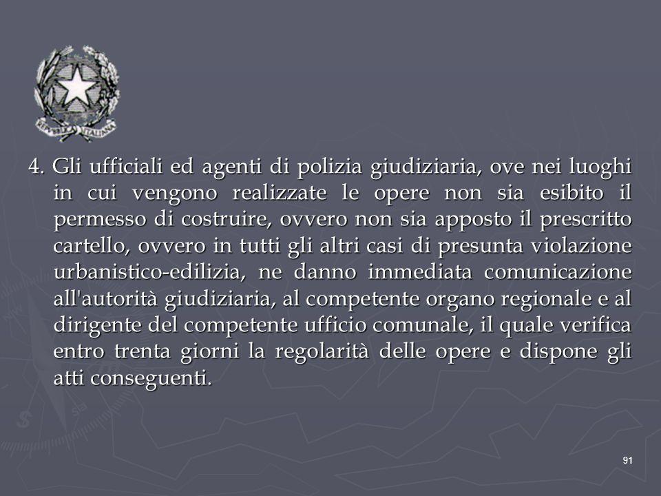 4. Gli ufficiali ed agenti di polizia giudiziaria, ove nei luoghi in cui vengono realizzate le opere non sia esibito il permesso di costruire, ovvero