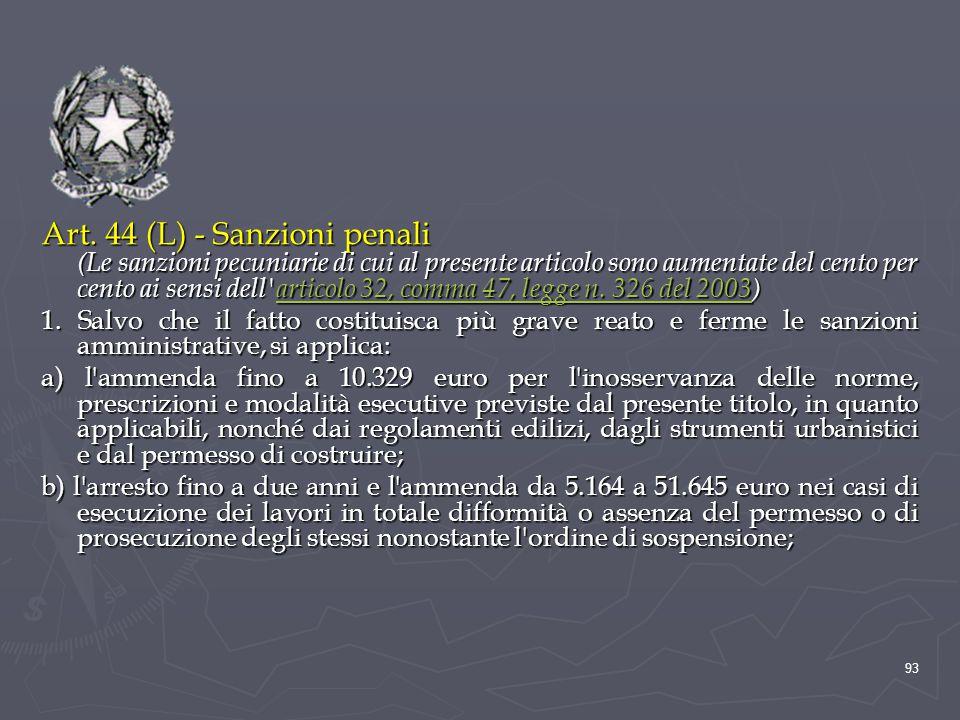 Art. 44 (L) - Sanzioni penali (Le sanzioni pecuniarie di cui al presente articolo sono aumentate del cento per cento ai sensi dell'articolo 32, comma