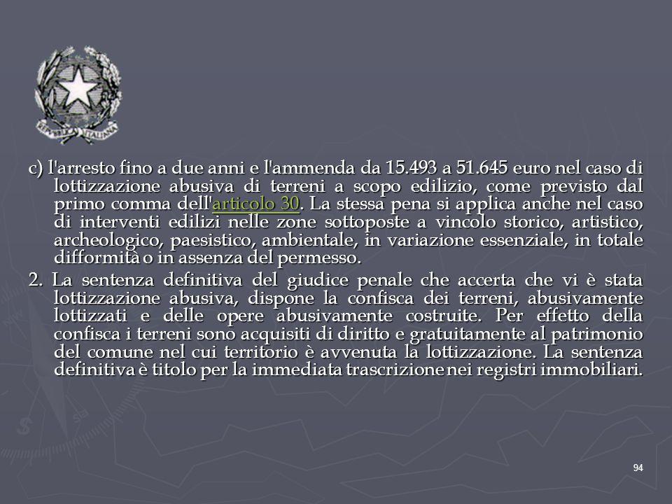 c) l'arresto fino a due anni e l'ammenda da 15.493 a 51.645 euro nel caso di lottizzazione abusiva di terreni a scopo edilizio, come previsto dal prim