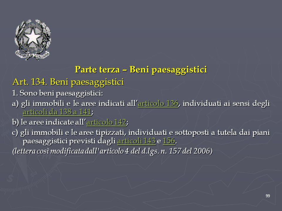 Parte terza – Beni paesaggistici Art. 134. Beni paesaggistici 1. Sono beni paesaggistici: a) gli immobili e le aree indicati all'articolo 136, individ