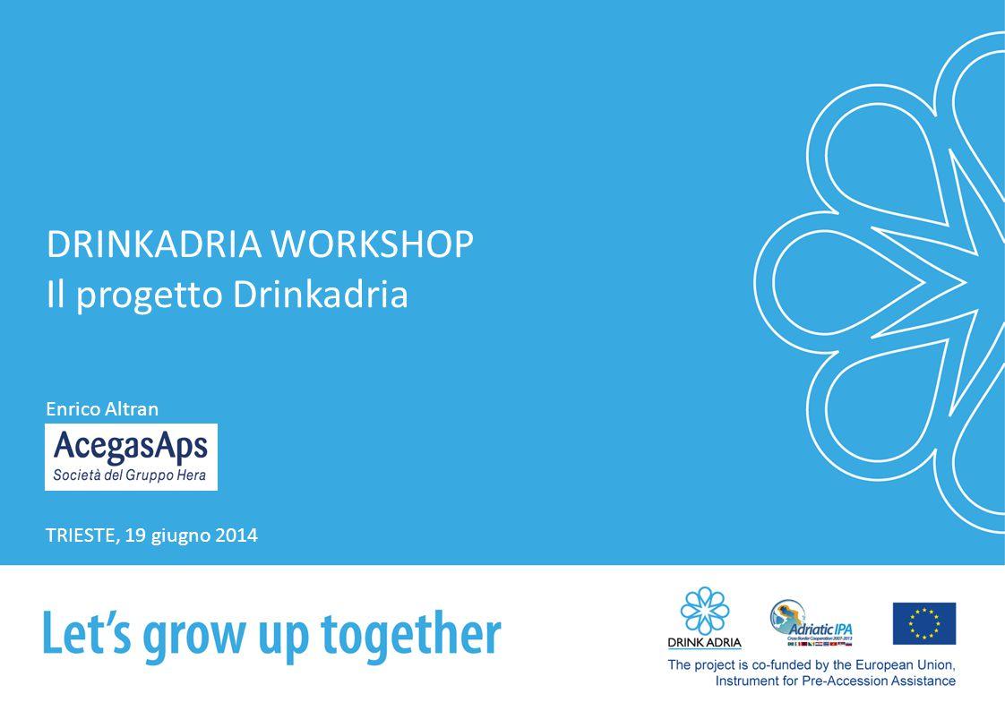 DRINKADRIA WORKSHOP Il progetto Drinkadria Enrico Altran TRIESTE, 19 giugno 2014