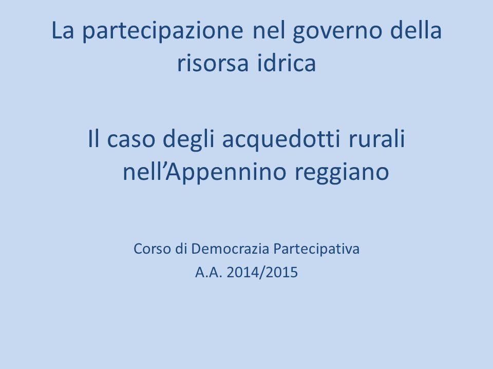 La partecipazione nel governo della risorsa idrica Il caso degli acquedotti rurali nell'Appennino reggiano Corso di Democrazia Partecipativa A.A.