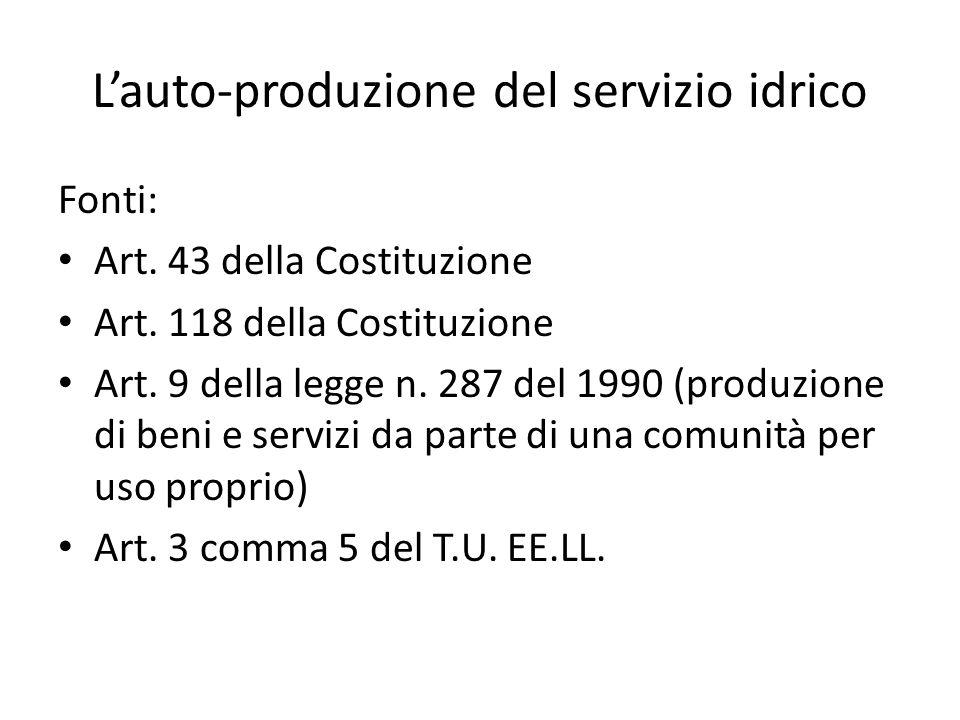 L'auto-produzione del servizio idrico Fonti: Art. 43 della Costituzione Art.