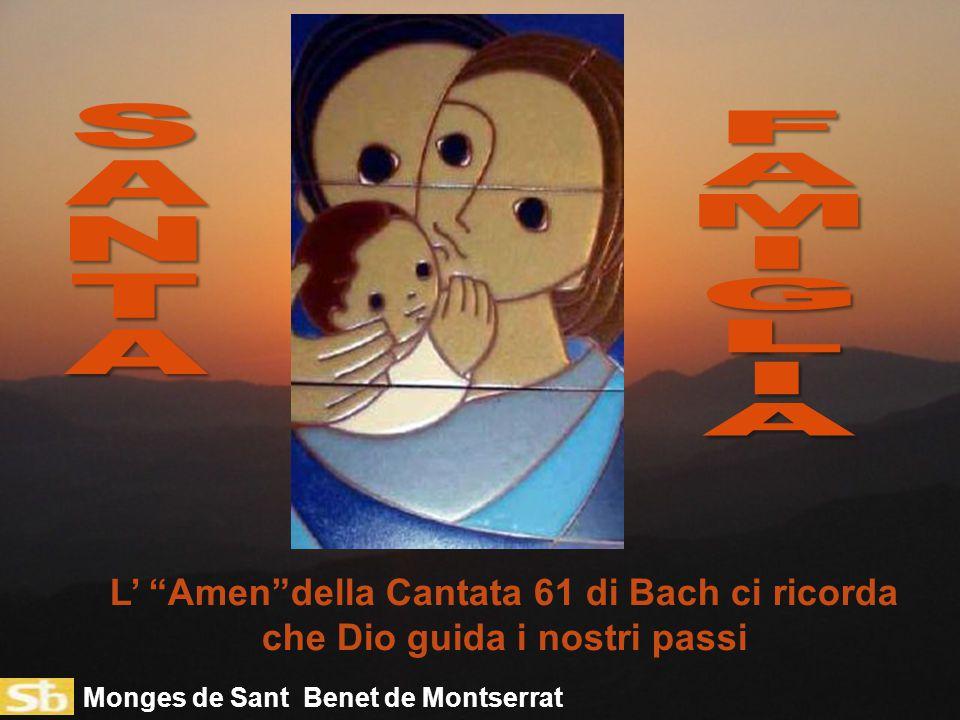 Monges de Sant Benet de Montserrat L' Amen della Cantata 61 di Bach ci ricorda che Dio guida i nostri passi