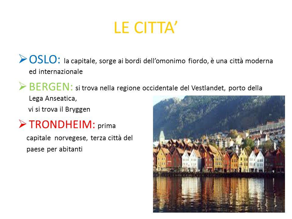 LE CITTA'  OSLO: la capitale, sorge ai bordi dell'omonimo fiordo, è una città moderna ed internazionale  BERGEN: si trova nella regione occidentale