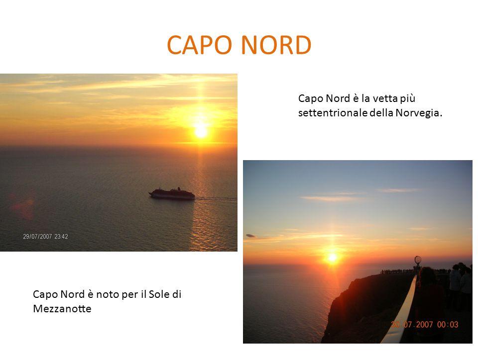 CAPO NORD Capo Nord è la vetta più settentrionale della Norvegia. Capo Nord è noto per il Sole di Mezzanotte