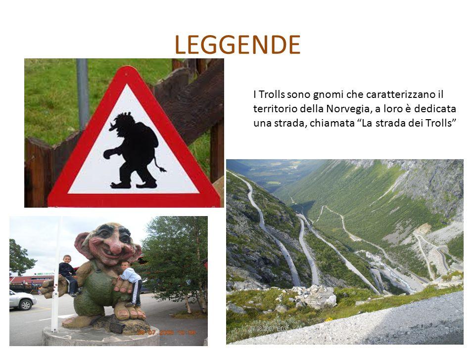 LEGGENDE I Trolls sono gnomi che caratterizzano il territorio della Norvegia, a loro è dedicata una strada, chiamata La strada dei Trolls