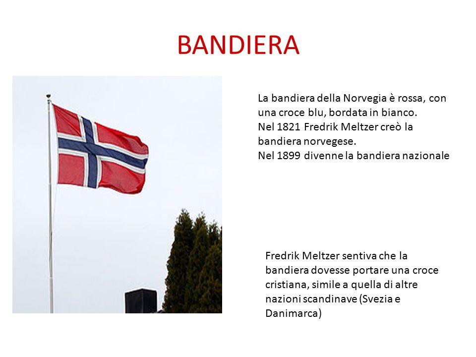 BANDIERA La bandiera della Norvegia è rossa, con una croce blu, bordata in bianco. Nel 1821 Fredrik Meltzer creò la bandiera norvegese. Nel 1899 diven