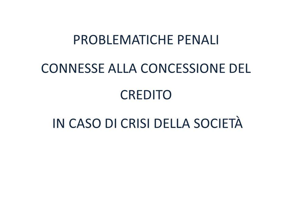PROBLEMATICHE PENALI CONNESSE ALLA CONCESSIONE DEL CREDITO IN CASO DI CRISI DELLA SOCIETÀ Avv. Ermenegildo Costabile