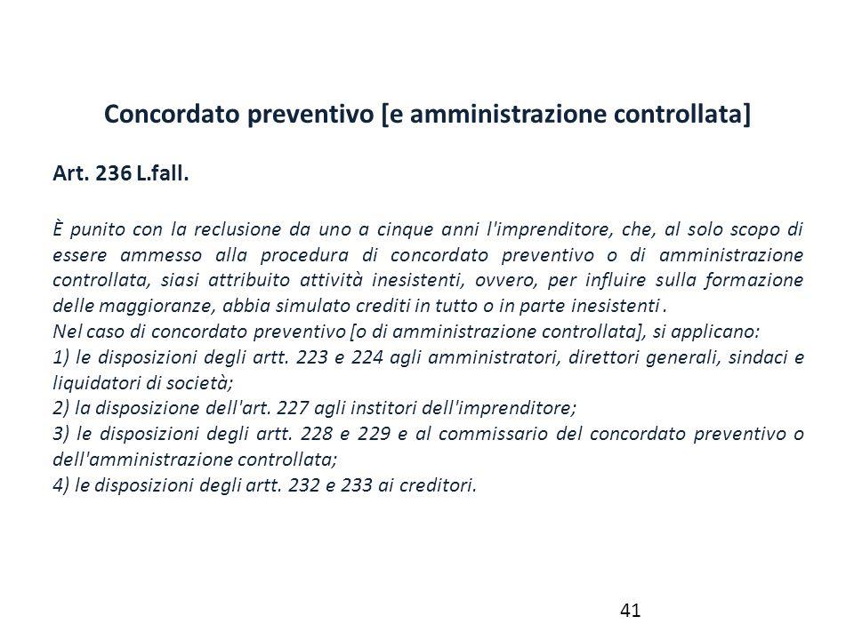 Concordato preventivo [e amministrazione controllata] Art. 236 L.fall. È punito con la reclusione da uno a cinque anni l'imprenditore, che, al solo sc
