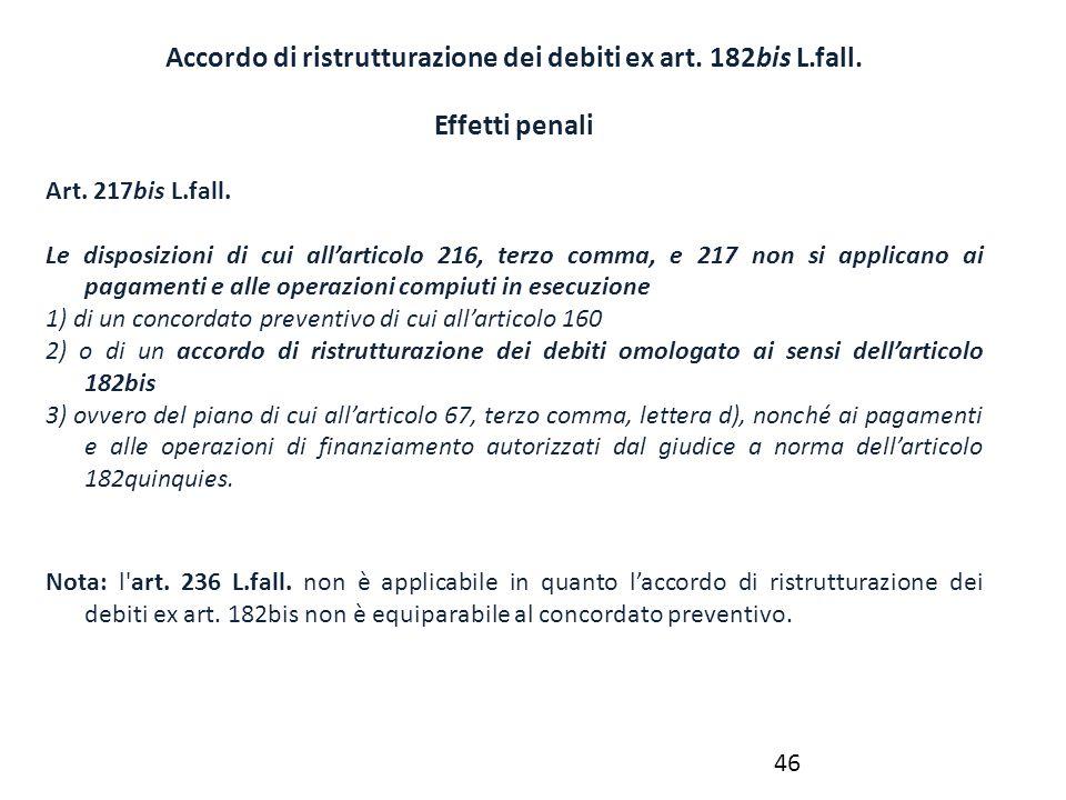 Accordo di ristrutturazione dei debiti ex art. 182bis L.fall. Effetti penali Art. 217bis L.fall. Le disposizioni di cui all'articolo 216, terzo comma,