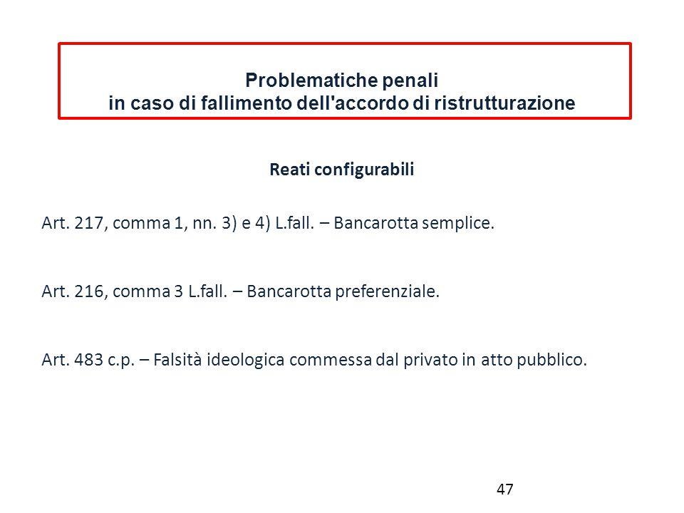 Problematiche penali in caso di fallimento dell'accordo di ristrutturazione Reati configurabili Art. 217, comma 1, nn. 3) e 4) L.fall. – Bancarotta se
