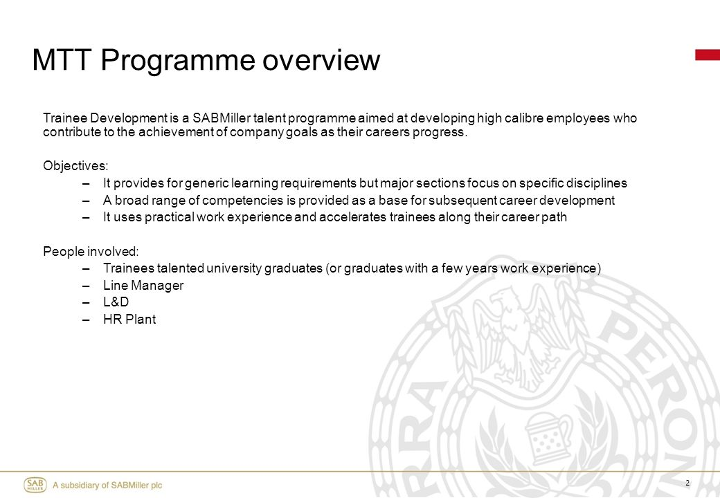 2 Trainee Development is a SABMiller talent programme aimed at developing high calibre employees who contribute to the achievement of company goals as their careers progress.