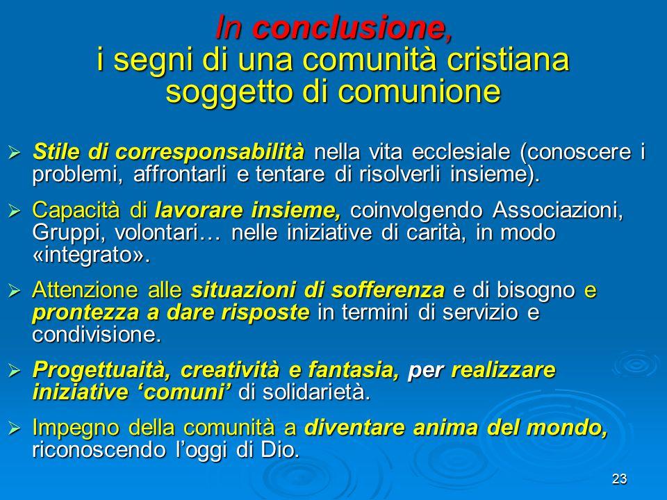 23 In conclusione, i segni di una comunità cristiana soggetto di comunione  Stile di corresponsabilità nella vita ecclesiale (conoscere i problemi, a