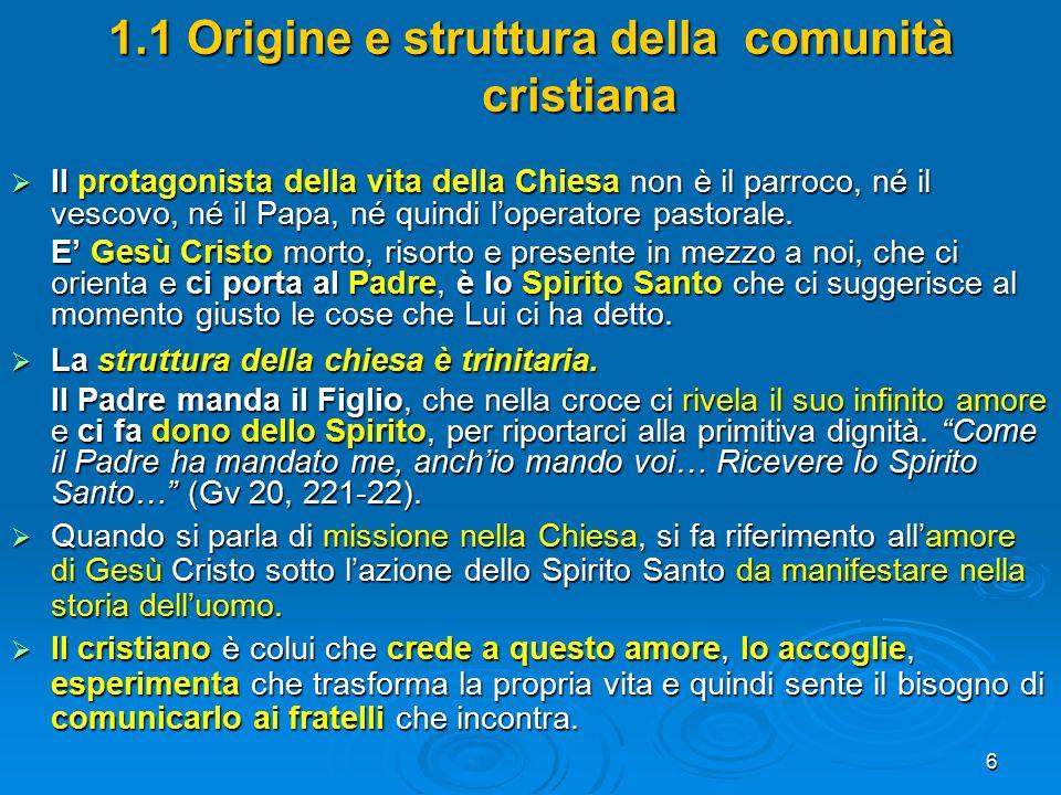 6 1.1 Origine e struttura della comunità cristiana  Il protagonista della vita della Chiesa non è il parroco, né il vescovo, né il Papa, né quindi l'