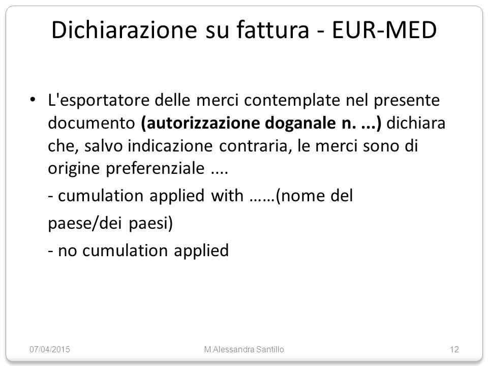 Dichiarazione su fattura - EUR-MED L esportatore delle merci contemplate nel presente documento (autorizzazione doganale n....) dichiara che, salvo indicazione contraria, le merci sono di origine preferenziale....