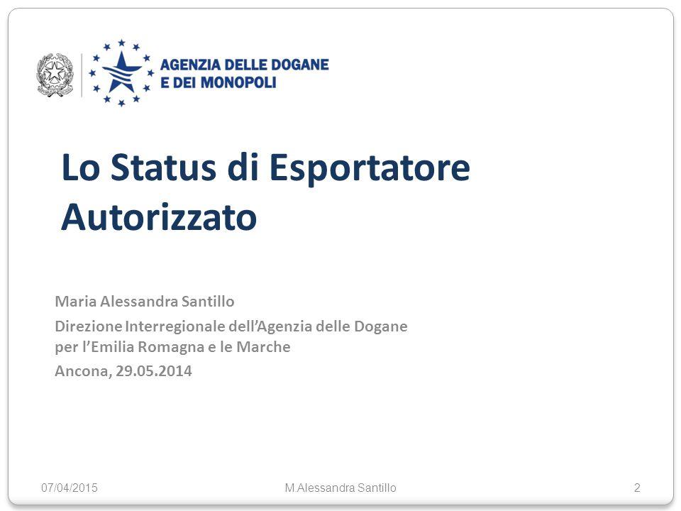 Lo Status di Esportatore Autorizzato Maria Alessandra Santillo Direzione Interregionale dell'Agenzia delle Dogane per l'Emilia Romagna e le Marche Ancona, 29.05.2014 07/04/20152M.Alessandra Santillo