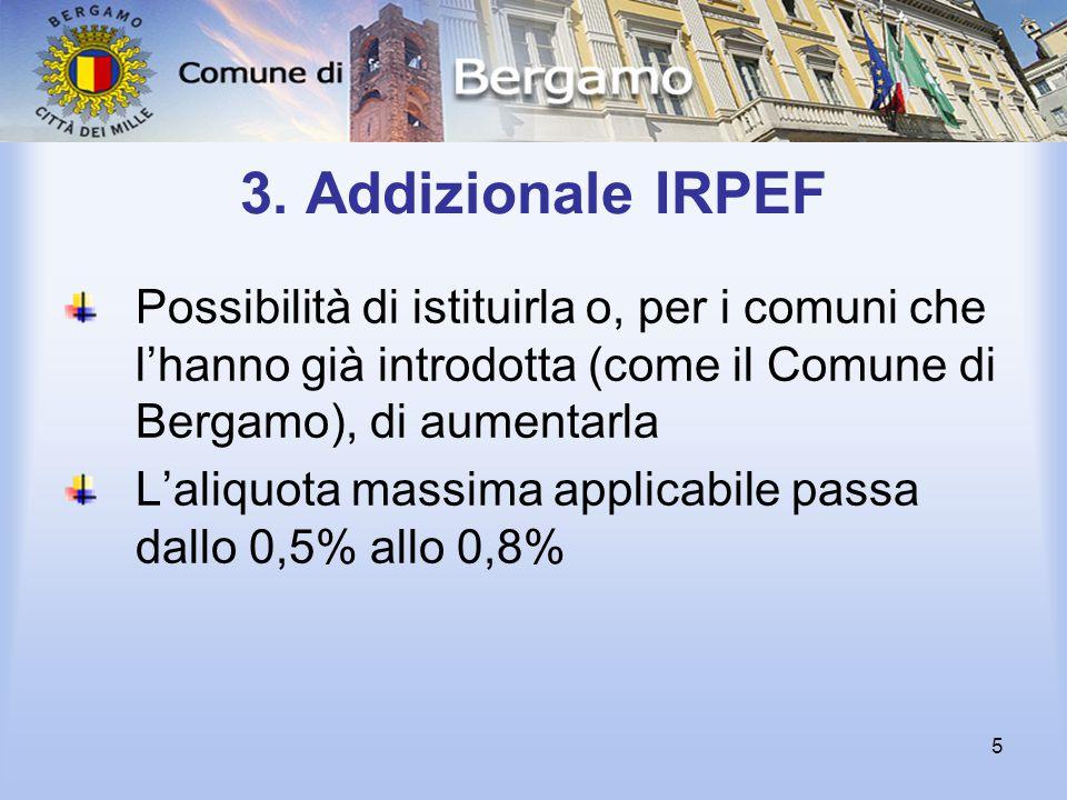 5 3. Addizionale IRPEF Possibilità di istituirla o, per i comuni che l'hanno già introdotta (come il Comune di Bergamo), di aumentarla L'aliquota mass