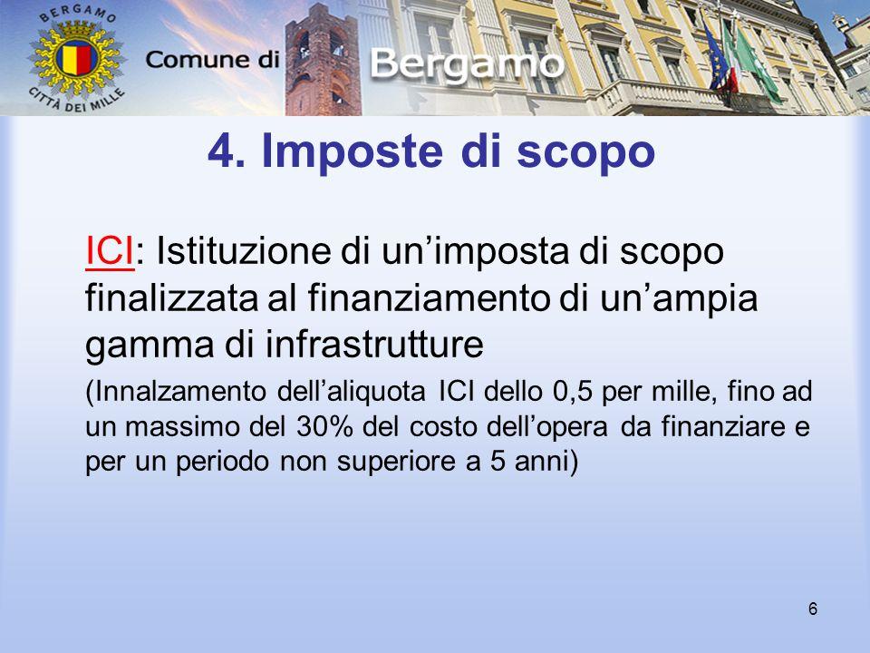 6 4. Imposte di scopo ICI: Istituzione di un'imposta di scopo finalizzata al finanziamento di un'ampia gamma di infrastrutture (Innalzamento dell'aliq