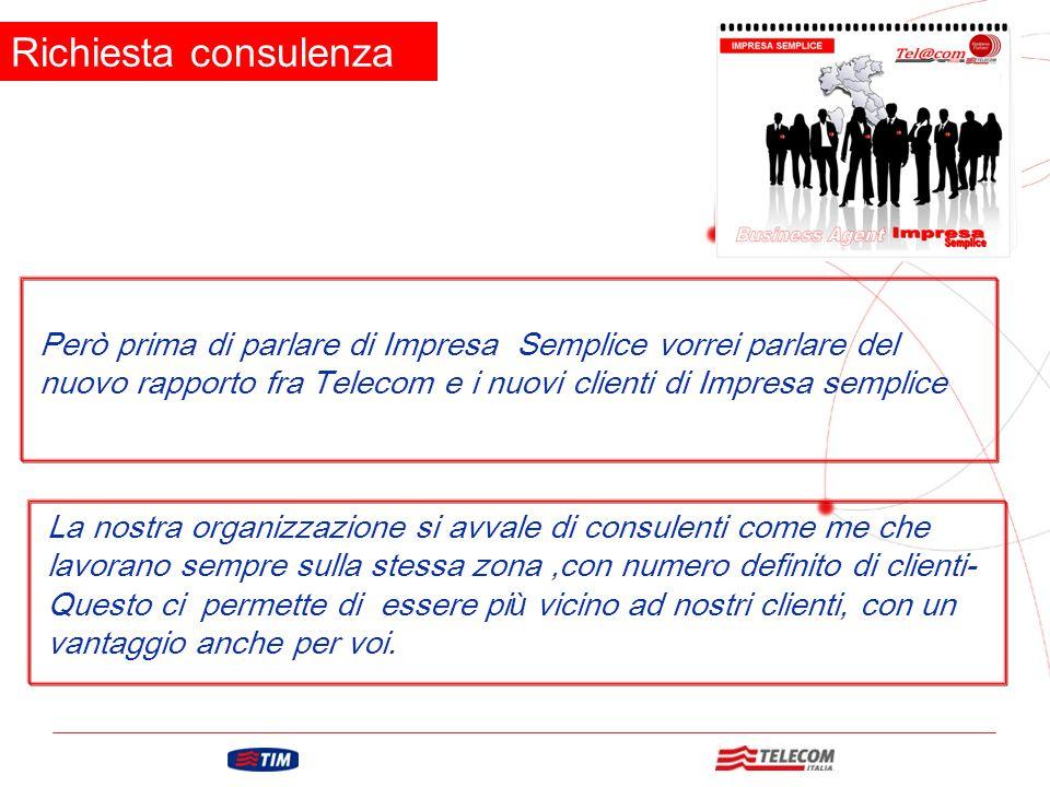 Richiesta consulenza Però prima di parlare di Impresa Semplice vorrei parlare del nuovo rapporto fra Telecom e i nuovi clienti di Impresa semplice La