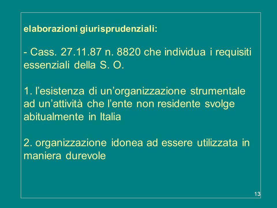 13 elaborazioni giurisprudenziali: - Cass. 27.11.87 n. 8820 che individua i requisiti essenziali della S. O. 1. l'esistenza di un'organizzazione strum