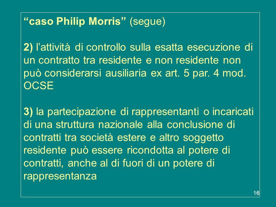 """16 """"caso Philip Morris"""" (segue) 2) l'attività di controllo sulla esatta esecuzione di un contratto tra residente e non residente non può considerarsi"""