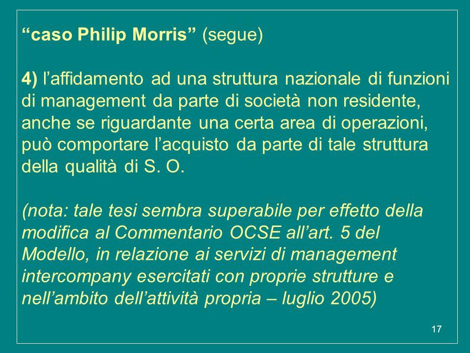 """17 """"caso Philip Morris"""" (segue) 4) l'affidamento ad una struttura nazionale di funzioni di management da parte di società non residente, anche se rigu"""