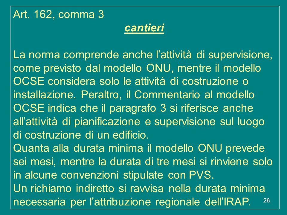 26 Art. 162, comma 3 cantieri La norma comprende anche l'attività di supervisione, come previsto dal modello ONU, mentre il modello OCSE considera sol